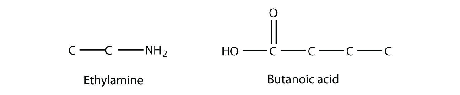 Formula of primary amine  Ethylamine and an organic acid Butanoic acid.